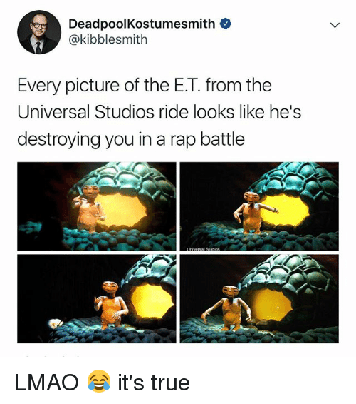 Lmao, Rap, and Rap Battle: DeadpoolKostumesmith  @kibblesmith  Every picture of the E.T. from the  Universal Studios ride looks like he's  destroying you in a rap battle LMAO 😂 it's true