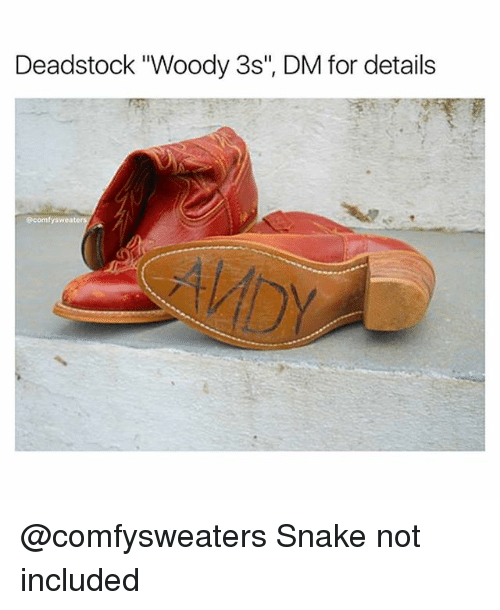 "Snake, Dank Memes, and For: Deadstock ""Woody 3s"", DM for details  ecomtysweate @comfysweaters Snake not included"