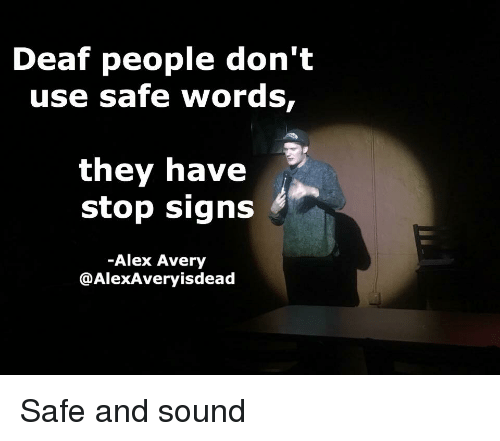 Safe Words: Deaf people don't  use safe words,  they have  stop signs  -Alex Avery  @AlexAveryisdead