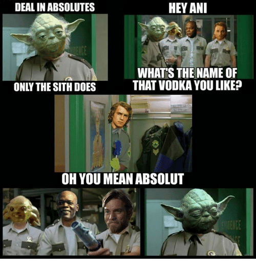 absolut: DEAL IN ABSOLUTES  HEY ANI  WHAT'S THE NAME OF  THAT VODKA YOU LIKE?  ONLY THE SITH DOES  OH YOU MEAN ABSOLUT