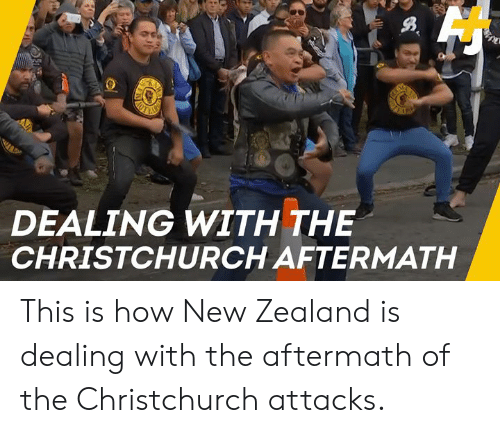 aftermath: DEALING WITH THE  CHRISTCHURCH AFTERMATH This is how New Zealand is dealing with the aftermath of the Christchurch attacks.