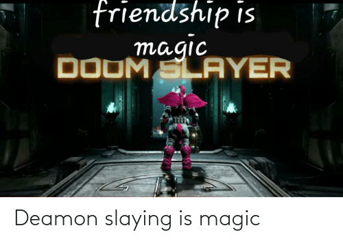 slaying: Deamon slaying is magic
