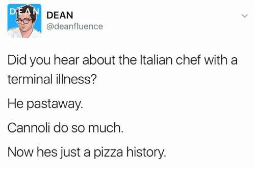 cannoli: DEAN  adeanfluence  Did you hear about the ltalian chef with a  terminal illness?  He past away.  Cannoli do so much  Now hes just a pizza history.
