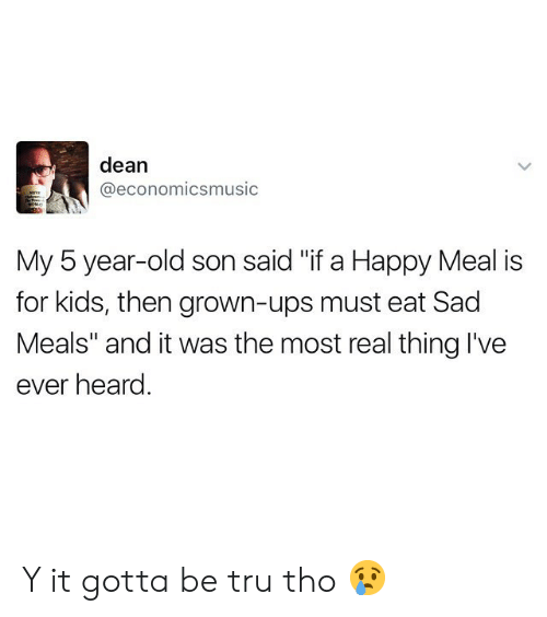 """happy meal: dean  @economicsmusic  My 5 year-old son said """"if a Happy Meal is  for kids, then grown-ups must eat Sad  Meals"""" and it was the most real thing I've  ever heard Y it gotta be tru tho 😢"""