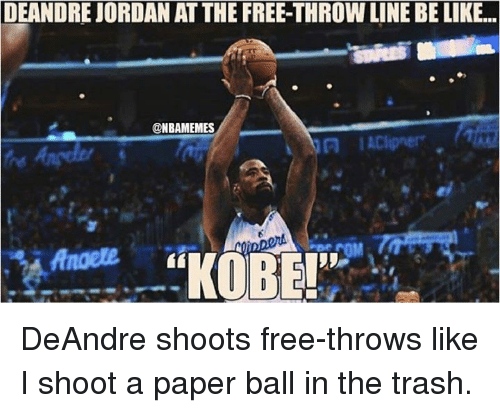 "Be Like, Jordans, and Nba: DEANDRE JORDAN AT THE FREE-THROW LINE BE LIKE...  @NBAMEMES  ""KOBE!"" DeAndre shoots free-throws like I shoot a paper ball in the trash."