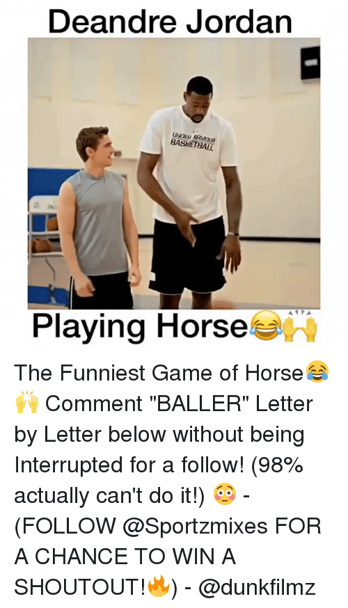 "DeAndre Jordan: Deandre Jordan  BASIE THAIT  Playing Horse The Funniest Game of Horse😂🙌 Comment ""BALLER"" Letter by Letter below without being Interrupted for a follow! (98% actually can't do it!) 😳 - (FOLLOW @Sportzmixes FOR A CHANCE TO WIN A SHOUTOUT!🔥) - @dunkfilmz"
