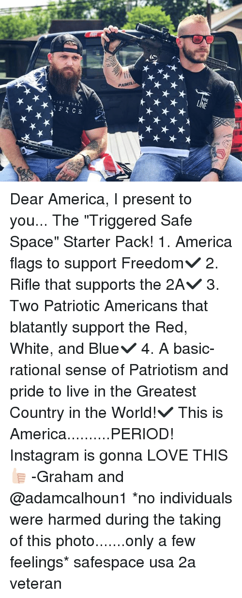 """rationale: Dear America, I present to you... The """"Triggered Safe Space"""" Starter Pack! 1. America flags to support Freedom✔️ 2. Rifle that supports the 2A✔️ 3. Two Patriotic Americans that blatantly support the Red, White, and Blue✔️ 4. A basic-rational sense of Patriotism and pride to live in the Greatest Country in the World!✔️ This is America..........PERIOD! Instagram is gonna LOVE THIS👍🏻 -Graham and @adamcalhoun1 *no individuals were harmed during the taking of this photo.......only a few feelings* safespace usa 2a veteran"""