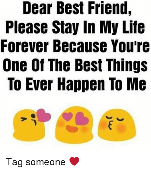 Dekh Bhai, International, and Dears: Dear Best Friend,  Please Stay In My Life  Forever Because You're  One Of The Best Things  To Ever Happen To Me Tag someone ❤️