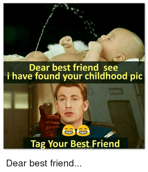 Best Friend, Best, and Friend: Dear best friend see  i have found your childhood pic  Tag Your Best Friend Dear best friend...