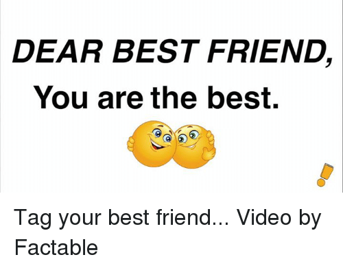 Memes, 🤖, and  You Are the Best: DEAR BEST FRIEND  You are the best. Tag your best friend... Video by Factable