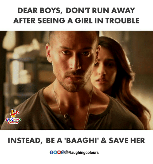 Run, Girl, and Indianpeoplefacebook: DEAR BOYS, DON'T RUN AWAY  AFTER SEEING A GIRL IN TROUBLE  INSTEAD, BE A 'BAAGHI' & SAVE HER  0OOO®/laughingcolours