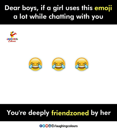 this emoji: Dear boys, if a girl uses this emoji  a lot while chatting with you  LAUGHING  You're deeply friendzoned by her  0000®/laughingcolours