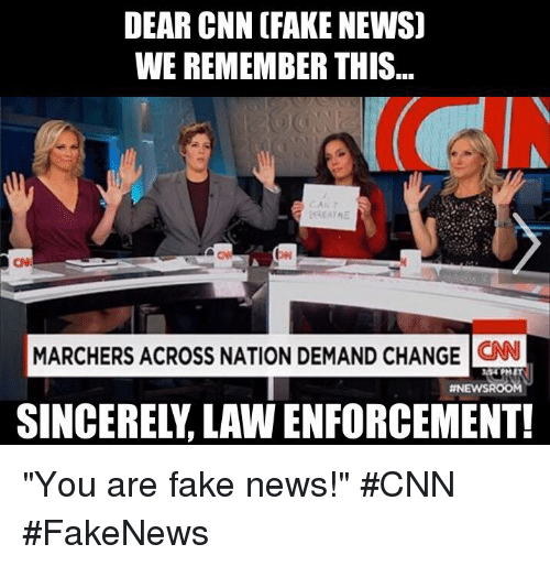 "Memes, 🤖, and Fakings: DEAR CNN (FAKE NEWS  WE REMEMBER THIS  MARCHERS ACROSS NATION DEMAND CHANGE  CNN  ANEWSROO ""You are fake news!""   #CNN #FakeNews"