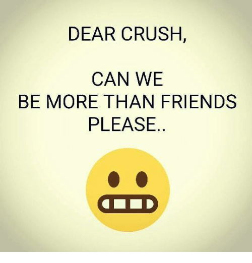 Quotes Dear Friend Tagalog: DEAR CRUSH CAN WE BE MORE THAN FRIENDS PLEASE A DO