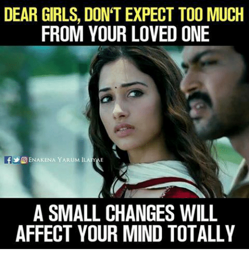 Girls, Memes, and Too Much: DEAR GIRLS, DONTEXPECT TOO MUCH  FROM YOUR LOVED ONE  fly OENAKENA YARUM IL  A SMALL CHANGES WILL  AFFECT YOUR MIND TOTALLY