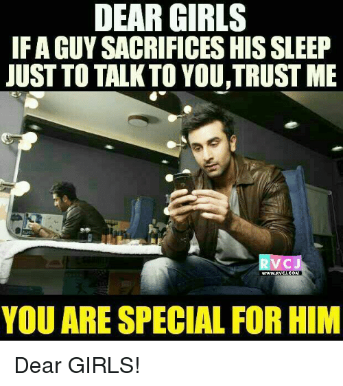you are special: DEAR GIRLS  IF A GUY SACRIFICES HIS SLEEP  JUST TO TALK TO YOU,TRUST ME  RVCJ  www.RYCU.COM  YOU ARE SPECIAL FORHIM Dear GIRLS!