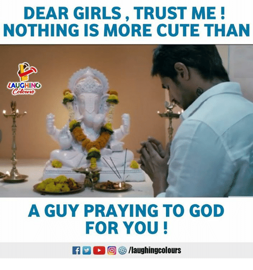 Cute, Girls, and God: DEAR GIRLS, TRUST ME!  NOTHING IS MORE CUTE THAN  LAUGHING  Colorwas  A GUY PRAYING TO GOD  FOR YOU  M O回參/laughingcolours