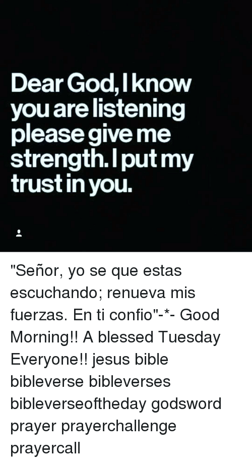 Good Morning Everyone Que Significa : Dear godiknow you are listening please give me strength
