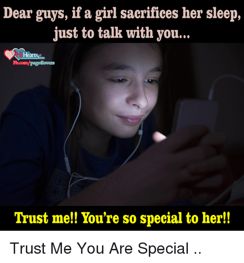 you are special: Dear guys, if a girl sacrifices her sleep,  just to talk with you...  Hearts  Fb.com/pagellovers  Trust me! You're so special to her!! Trust Me You Are Special ..