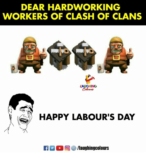 Clash of Clans: DEAR HARDWORKING  WORKERS OF CLASH OF CLANS  LAUGHING  HAPPY LABOUR'S DAY  R  回參/laughingcolours