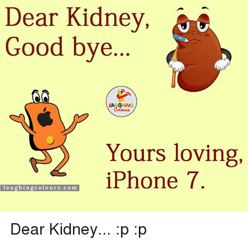 Iphone, Love, and Good: Dear Kidney, Good bye LA Yours loving iPhone 7 laughing colours... co m Dear Kidney... :p :p