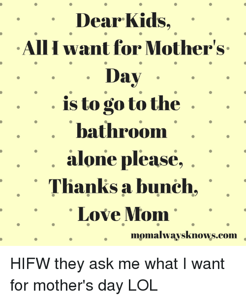 dear kids all want for mother s day is to go to the