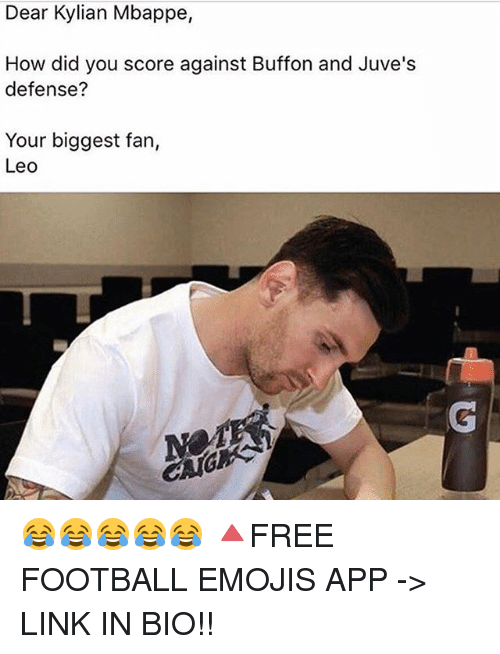 Football, Memes, and Emojis: Dear Kylian Mbappe,  How did you score against Buffon and Juve's  defense?  Your biggest fan,  Leo 😂😂😂😂😂 🔺FREE FOOTBALL EMOJIS APP -> LINK IN BIO!!
