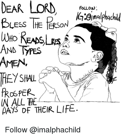 Life, Memes, and All The: DEAR LORD  FOLLOW  almalphachil  BLESS THE ERSON  AND TYPES  AMEN  PER  W ALL THE  A  DF THEIR LIFE. Follow @imalphachild