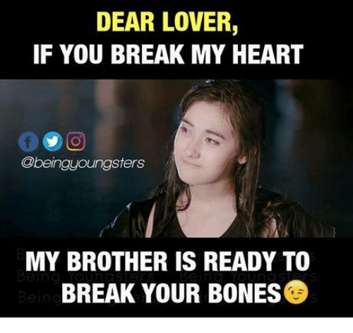 Bones, Memes, and Break: DEAR LOVER,  IF YOU BREAK MY HEART  Obeingyoungsters  MY BROTHER IS READY TO  BREAK YOUR BONES