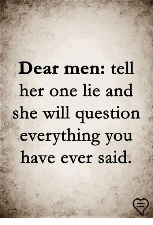 Memes, 🤖, and Her: Dear men: tell  her one lie and  she will question  everything you  have ever said