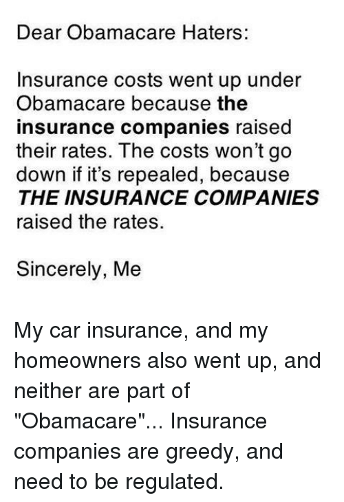 dear obamacare haters insurance costs went up under obamacare because the insurance companies. Black Bedroom Furniture Sets. Home Design Ideas