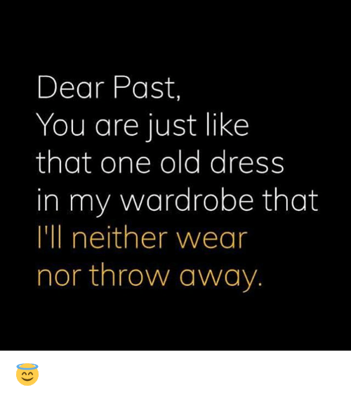 Memes, Dress, and Old: Dear Past,  You are just like  that one old dress  in my wardrobe that  I'll neither wear  nor throw away 😇