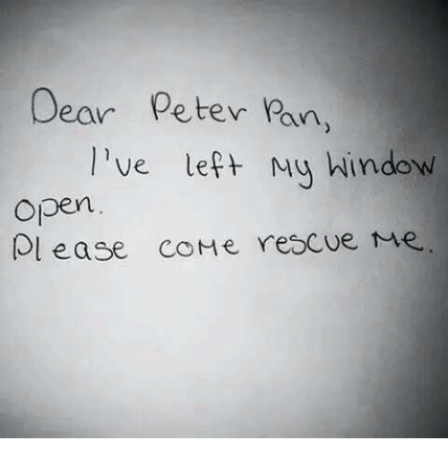 Peter Pan: Dear Peter Pan  l've left Mu hindow  open  Ol ease coMe rescue me