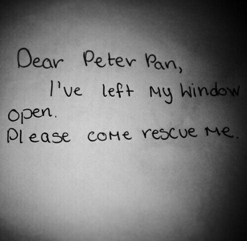 Peter Pan: Dear Peter Pan,  l've lept My Window  Open  Ol ease coMe rescue me