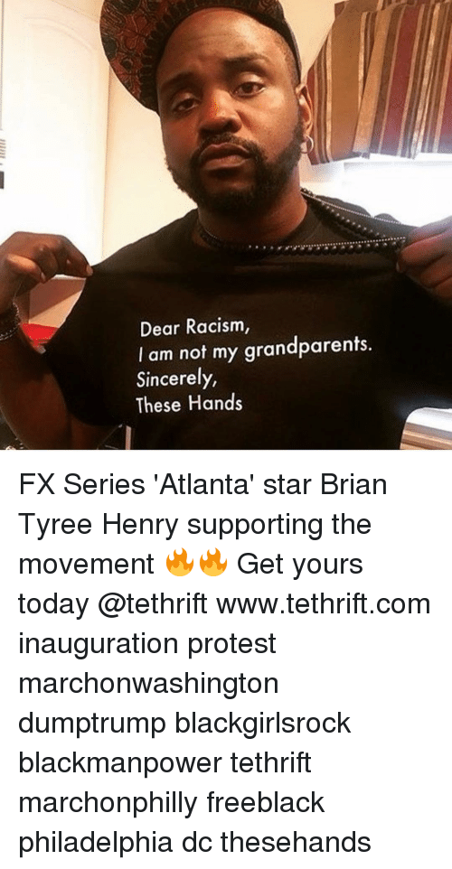 Grandparent: Dear Racism,  I am not my grandparents.  Sincerely,  These Hands FX Series 'Atlanta' star Brian Tyree Henry supporting the movement 🔥🔥 Get yours today @tethrift www.tethrift.com inauguration protest marchonwashington dumptrump blackgirlsrock blackmanpower tethrift marchonphilly freeblack philadelphia dc thesehands