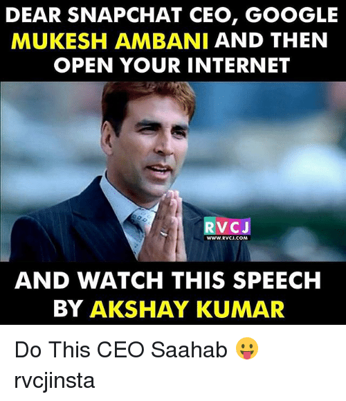 Google, Internet, and Memes: DEAR SNAPCHAT CEO, GOOGLE  MUKESH AMBANI AND THEN  OPEN YOUR INTERNET  V CJ  WWW. RVCJ COM  AND WATCH THIS SPEECH  BY AKSHAY KUMAR Do This CEO Saahab 😛 rvcjinsta