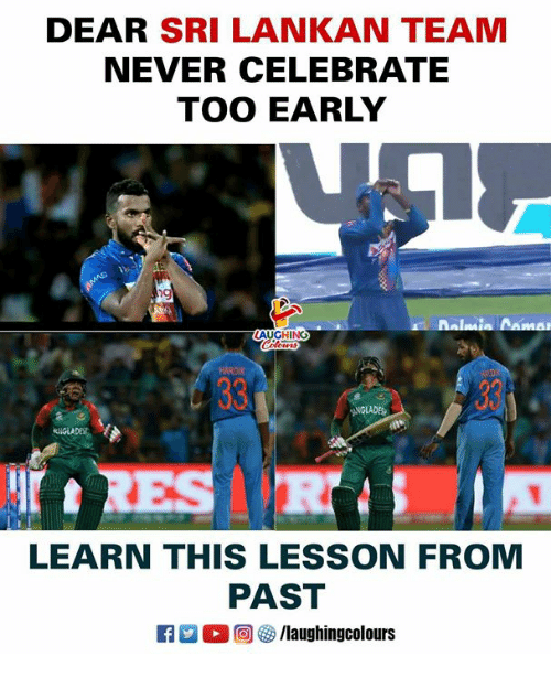 Never, Indianpeoplefacebook, and Team: DEAR SRI LANKAN TEAM  NEVER CELEBRATE  TOO EARLY  9  AUGHING  RES  LEARN THIS LESSON FROM  PAST  M。回參/laughingcolours