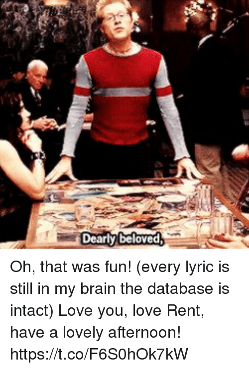 Love, Memes, and Brain: Dearly belove Oh, that was fun! (every lyric is still in my brain the database is intact) Love you, love Rent, have a lovely afternoon! https://t.co/F6S0hOk7kW