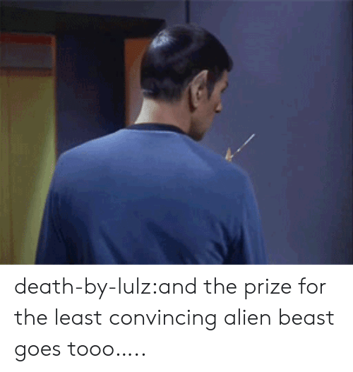 Tooo: death-by-lulz:and the prize for the least convincing alien beast goes tooo…..