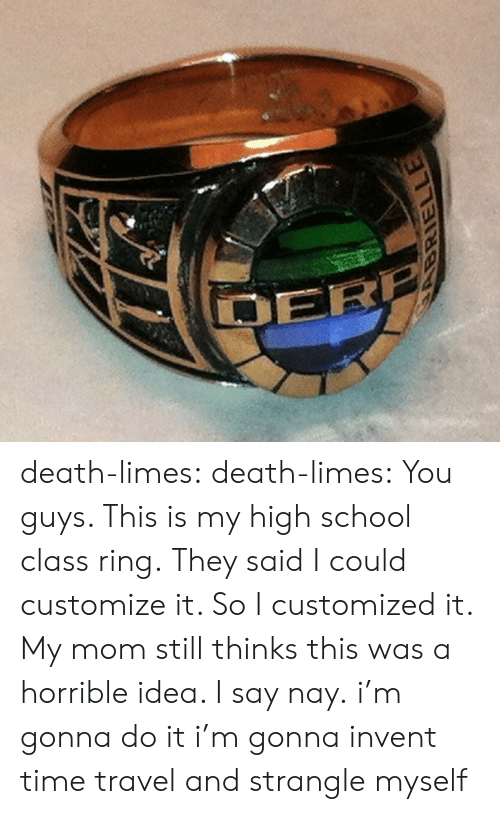 time travel: death-limes: death-limes:  You guys. This is my high school class ring. They said I could customize it. So I customized it. My mom still thinks this was a horrible idea. I say nay.  i'm gonna do it i'm gonna invent time travel and strangle myself