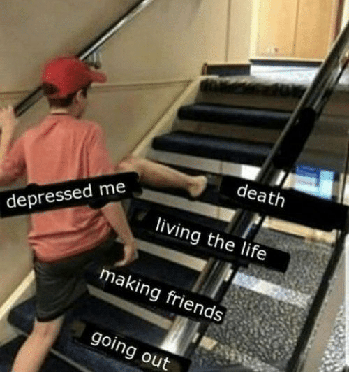 Living The: death  living the life  depressed me  making friends  going out