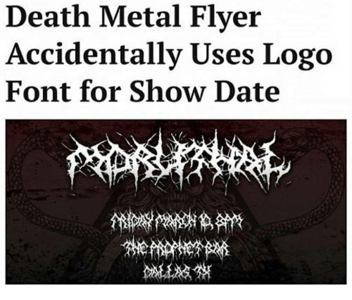 flyer: Death Metal Flyer  Accidentally Uses Logo  Font for Show Date