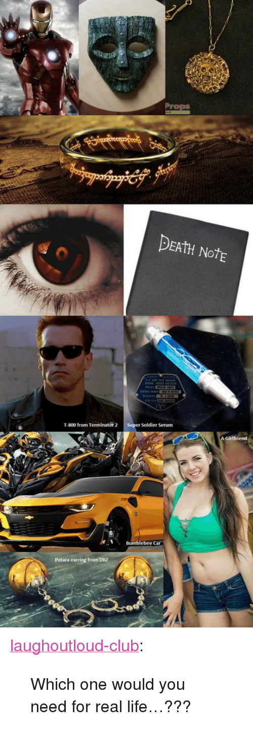 """Death Note: DEAtH NotE  T-800 from Terminator 2 Super Soldier Serum  Bumblebee Car  Potara earring from DBZ <p><a href=""""http://laughoutloud-club.tumblr.com/post/171498340961/which-one-would-you-need-for-real-life"""" class=""""tumblr_blog"""">laughoutloud-club</a>:</p>  <blockquote><p>Which one would you need for real life…???</p></blockquote>"""