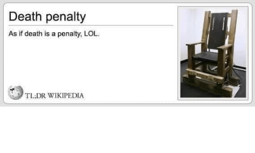 death penalty: Death penalty  As if death is a penalty, LOL  TL DR WIKIPEDIA