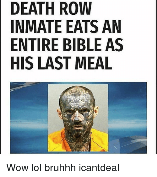 Wow Lol: DEATH ROW  INMATE EATS AN  ENTIRE BIBLE AS  HIS LAST MEAL Wow lol bruhhh icantdeal