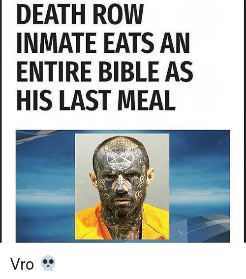 Bible, Death, and Last Meal: DEATH ROW  INMATE EATS AN  ENTIRE BIBLE AS  HIS LAST MEAL Vro 💀