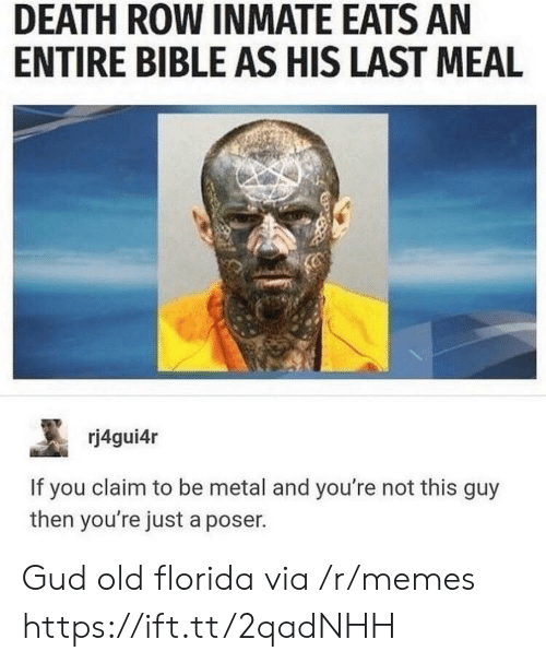 Last Meal: DEATH ROW INMATE EATS AN  ENTIRE BIBLE AS HIS LAST MEAL  rj4gui4r  If you claim to be metal and you're not this guy  then you're just a poser. Gud old florida via /r/memes https://ift.tt/2qadNHH