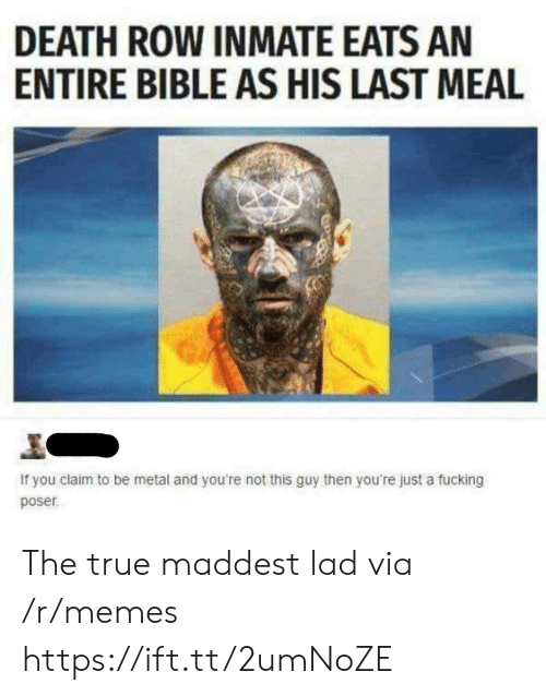 Last Meal: DEATH ROW INMATE EATS AN  ENTIRE BIBLE AS HIS LAST MEAL  If you claim to be metal and you're not this guy then you're just a fucking  poser The true maddest lad via /r/memes https://ift.tt/2umNoZE