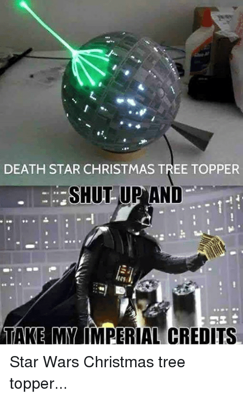 death star christmas tree topper shut up and take my 21563675 🔥 25 best memes about star wars christmas star wars christmas