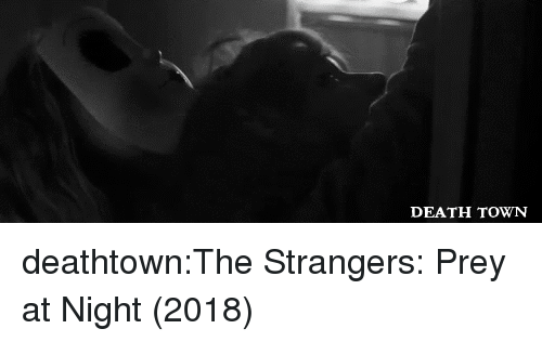 the strangers: DEATH TOWN deathtown:The Strangers: Prey at Night (2018)